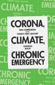 Andreas Malm CORONA, CLIMATE, CHRONIC EMERGENCY War Communism in the Twenty-First Century Verso, London, 2020