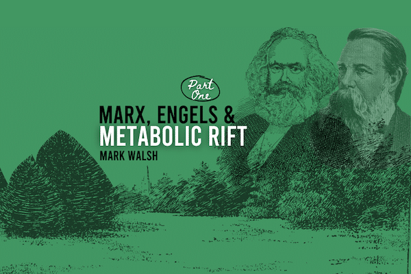 Marx, Engels and Metabolic Rift – Part One