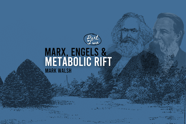 Marx, Engels and Metabolic Rift – Part Two