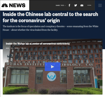 "Even while downplaying speculation about a labratory origin for the novel coronavirus as ""conspiracy theories,"" NBC (8/10/20) fueled such rumors by describing the Wuhan lab as ""central to the search for the coronavirus' origin."""