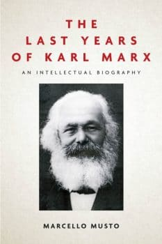 Marcello Musto, The Last Years of Karl Marx: An Intellectual Biography
