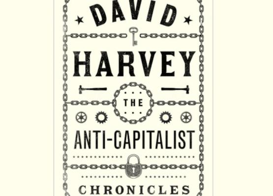 David Harvey, The Anti-Capitalist Chronicles(Pluto Press, London, 2020)