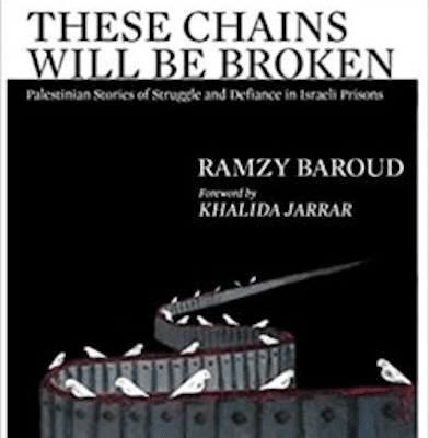 These Chains Will Be Broken: Palestinian Stories of Struggle and Defiance in Israeli Prisons (Clarity Press)