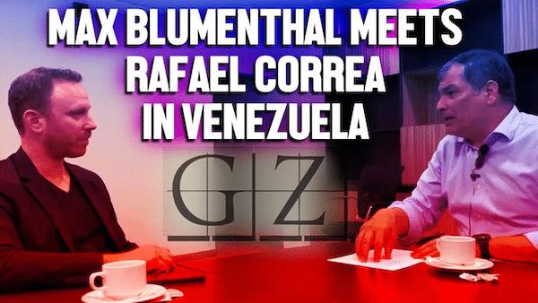 | Max Blumenthal interviews former Ecuador President Rafael Correa | MR Online