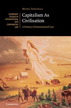 Capitalism as Civilisation: A History of International Law (Cambridge: Cambridge University Press, 2020).]