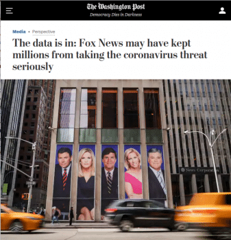 "Studies of right-wing coverage of the COVID-19 pandemic ""paint a picture of a media ecosystem that amplifies misinformation, entertains conspiracy theories and discourages audiences from taking concrete steps to protect themselves and others"" (Washington Post, 6/28/20)."