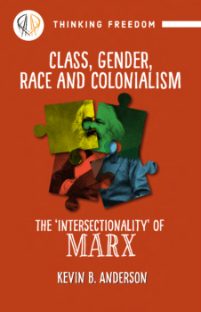 | Class gender race colonialism The intersectionality of Marx by Kevin B Anderson | MR Online