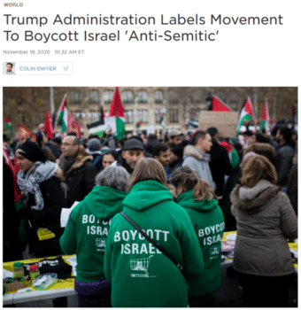 "NPR (11/19/20): ""Some supporters of BDS deny Israel's right to exist as a Jewish state, which has led Israel's leaders to label the movement both antisemitic and an existential threat."""