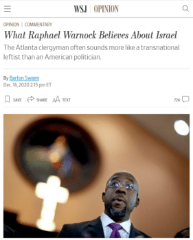 "Barton Swaim (Wall Street Journal, 12/17/20) complains that Raphael Warnock—then a candidate, now a senator—""seems to believe that saying Israel has a right to exist somehow counterbalances his defamations"" (i.e., his criticism of Israel)."