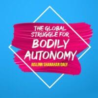 The Global Struggle for Bodily Autonomy