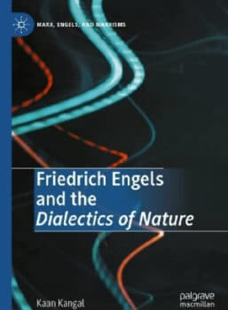 Tracing Engels' original intentions, Kangal examines the ordering of 197 manuscripts produced between 1873 and 1886 which were eventually assembled in Dialectics of