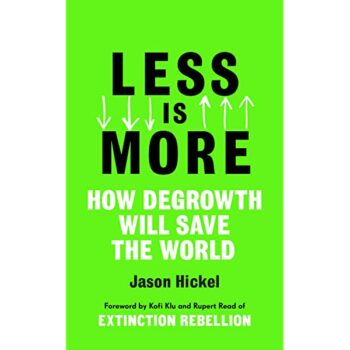 | Less Is More How Degrowth Will Save The World By Jason Hickel London PenguinRandom House 2020 ISBN 9781786091215 | MR Online