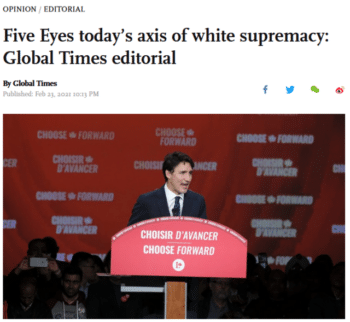 "The Global Times editorial (2/23/21) attributed white supremacy to the ""Five Eyes""—the English-speaking intelligence alliance of the United States, Britain, Canada, Australia and New Zealand."