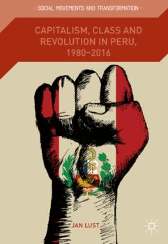 | Capitalism Class and Revolution in Peru 19802016 Jan Lust | MR Online