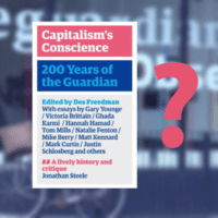 Shocking Omissions: 'Capitalism's Conscience – 200 Years Of The Guardian' – John Pilger and Jonathan Cook Respond