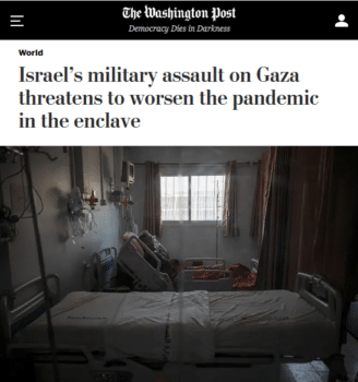 | In the first four days of the assault on Gaza this Washington Post article 51321 was the only report in a major US newspaper that mentioned that the Israeli government had blocked humanitarian aid including Covid vaccines from entering the occupied territory | MR Online