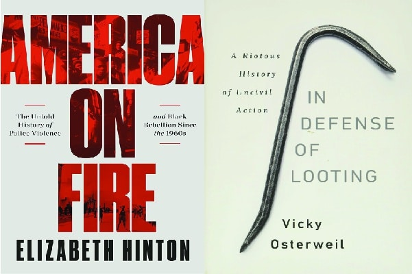 | America On Fire The Untold History of Police Violence and Black Rebellion Since the 1960s by Elizabeth Hinton Liveright 2021 In Defense of Looting A Riotous History of Uncivil Action by Vicky Osterweil Bold Type Books 2020 | MR Online