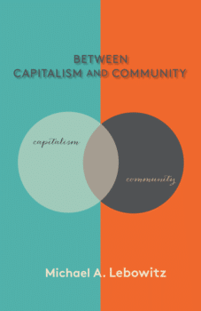 | Michael Lebowitz Between Capitalism and Community New York Monthly Review Press 2020 208 pages $24 paperback | MR Online