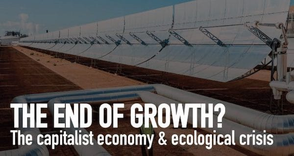 | The End of Growth The Capitalist Economy Ecological Crisis | MR Online