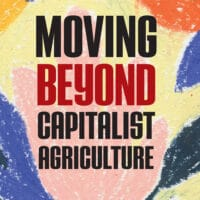 Moving Beyond Capitalist Agriculture