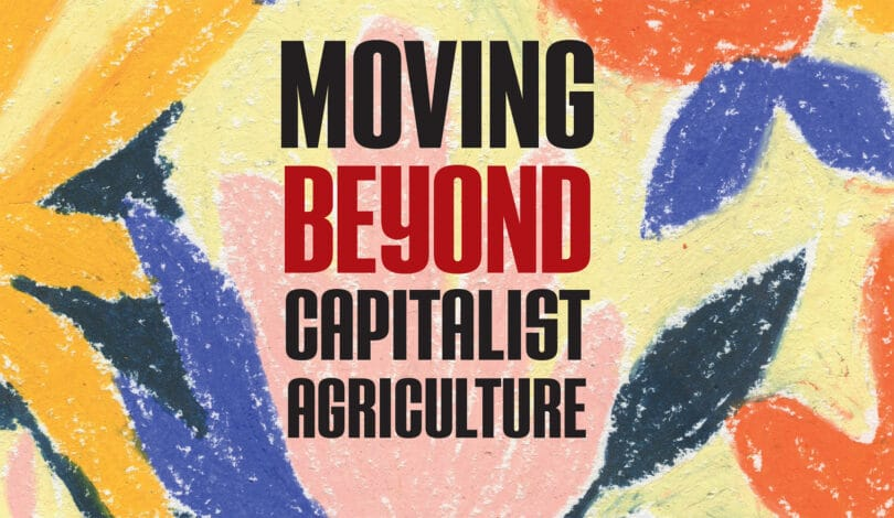 | Moving Beyond Capitalist Agriculture | MR Online