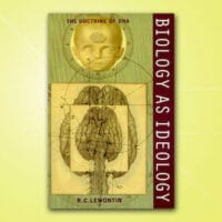 Biology as Ideology: The Doctrine of DNA Richard. C. Lewontin Harper Perennial 1993 144 Pages $12.99