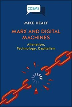 | Mike Healy Marx and Digital Machines Alienation Technology Capitalism | MR Online