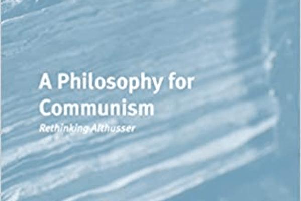 | xA Philosophy for Communism Rethinking Althusser | MR Online