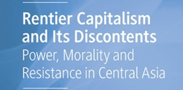MR Online | Rentier Capitalism and Its Discontents Power Morality and Resistance in Central Asia By Balihar Sanghera and Elmira Satybaldieva | MR Online